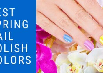 Best Spring Nail Polish Colors